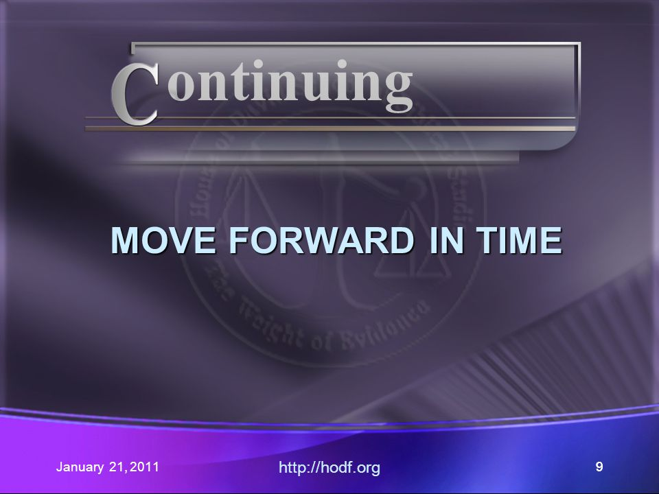 MOVE FORWARD IN TIME January 21, 2011 http://hodf.org 99 ontinuing