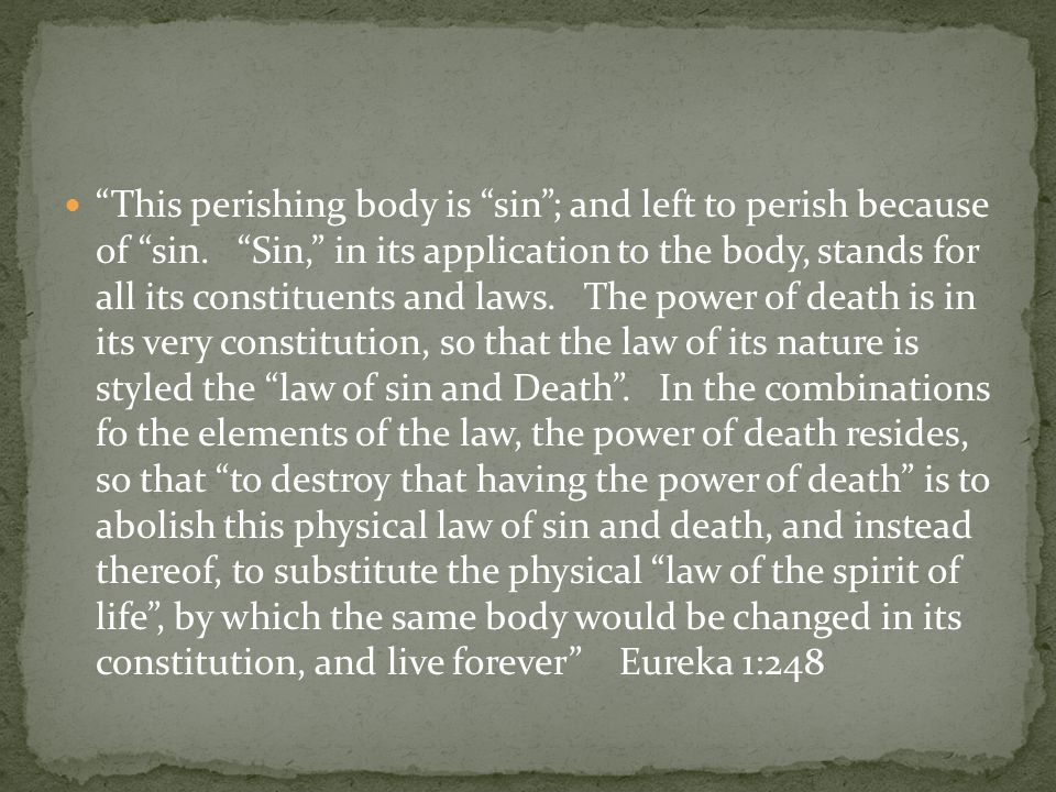 This perishing body is sin ; and left to perish because of sin.