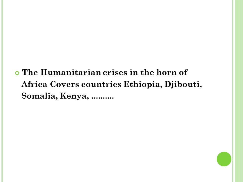The Humanitarian crises in the horn of Africa Covers countries Ethiopia, Djibouti, Somalia, Kenya,..........