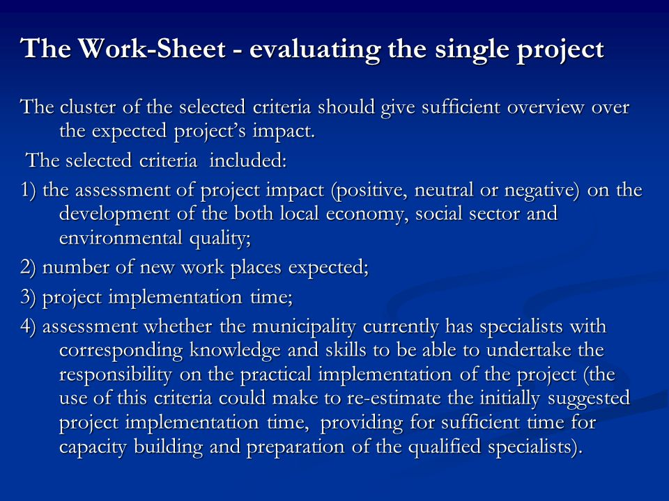 The Work-Sheet - evaluating the single project The cluster of the selected criteria should give sufficient overview over the expected project's impact.