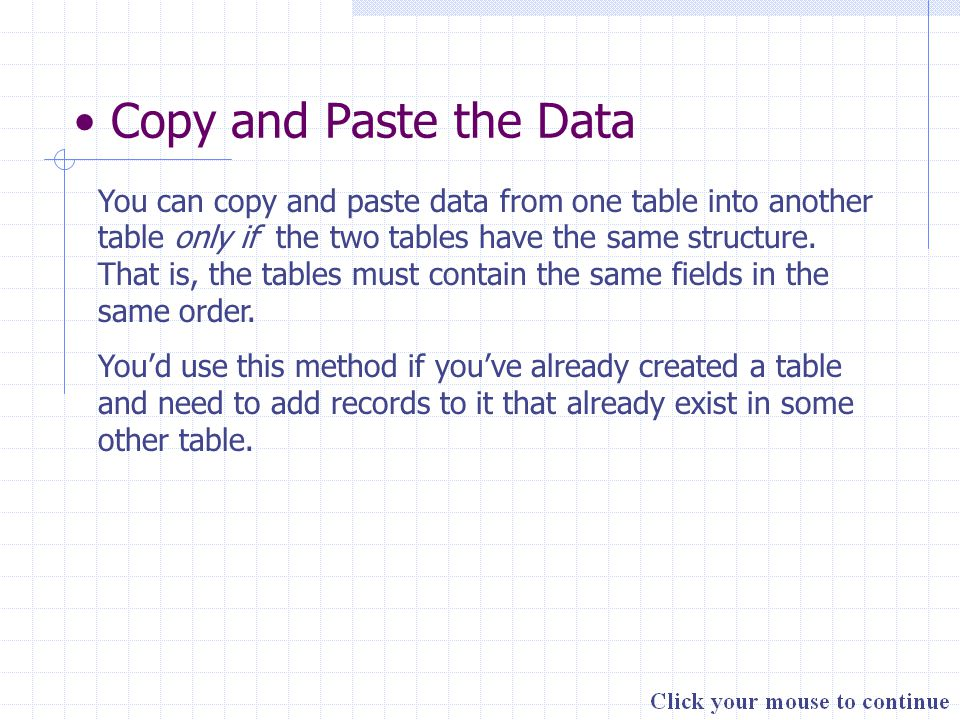 You can copy and paste data from one table into another table only if the two tables have the same structure.