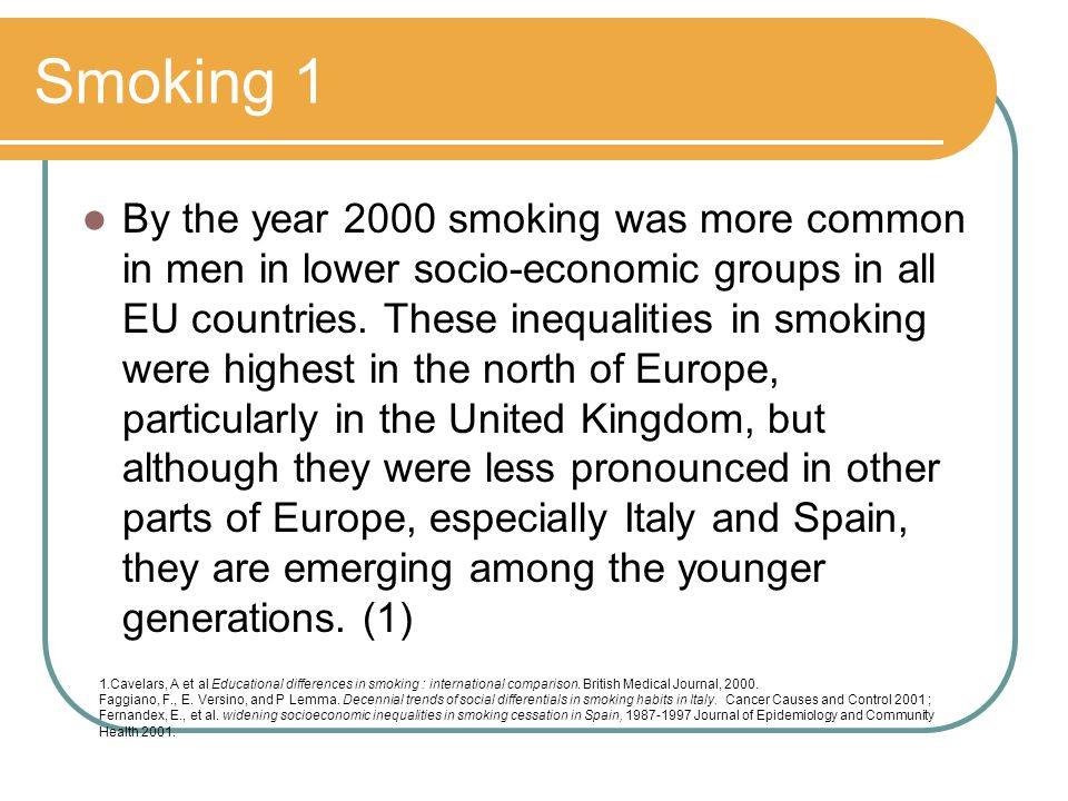 Smoking 1 By the year 2000 smoking was more common in men in lower socio-economic groups in all EU countries.