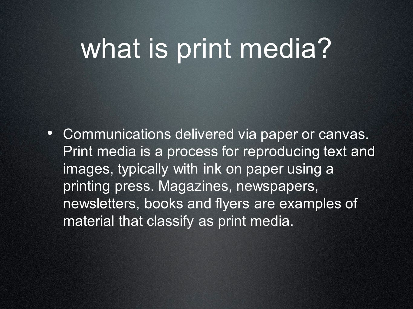 what is print media. Communications delivered via paper or canvas.