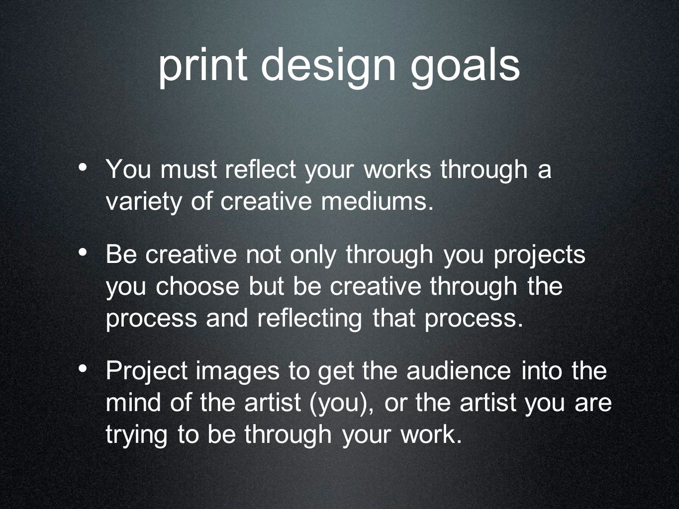 print design goals You must reflect your works through a variety of creative mediums. Be creative not only through you projects you choose but be crea