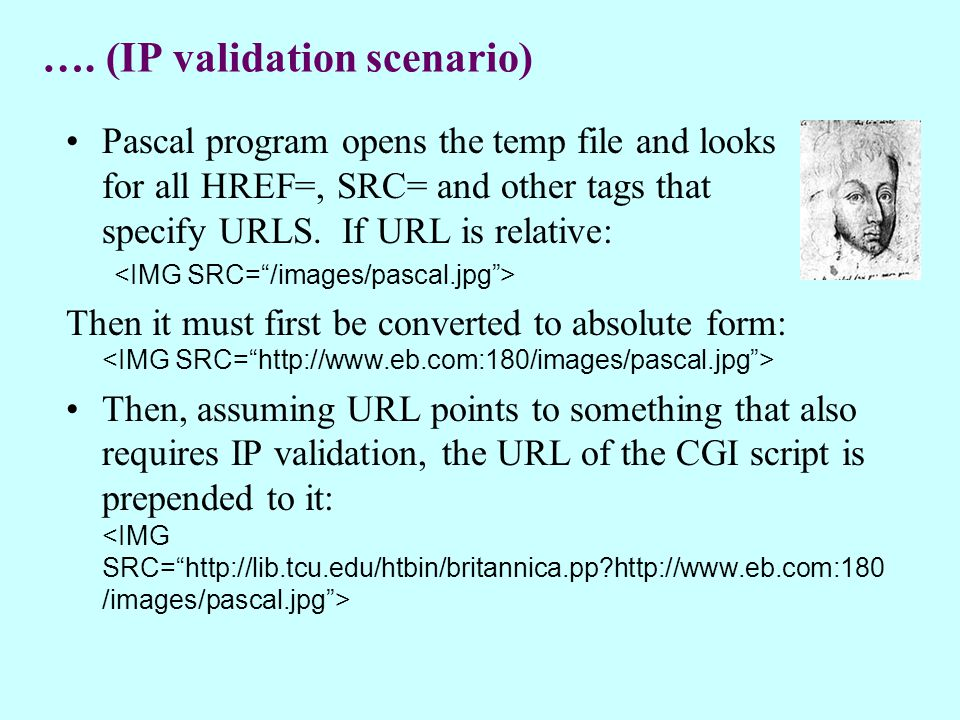 …. (IP validation scenario) Pascal program opens the temp file and looks for all HREF=, SRC= and other tags that specify URLS. If URL is relative: The
