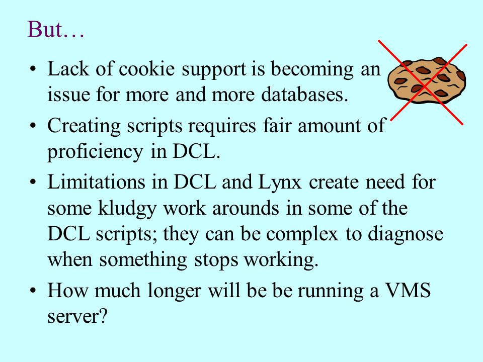 But… Lack of cookie support is becoming an issue for more and more databases.