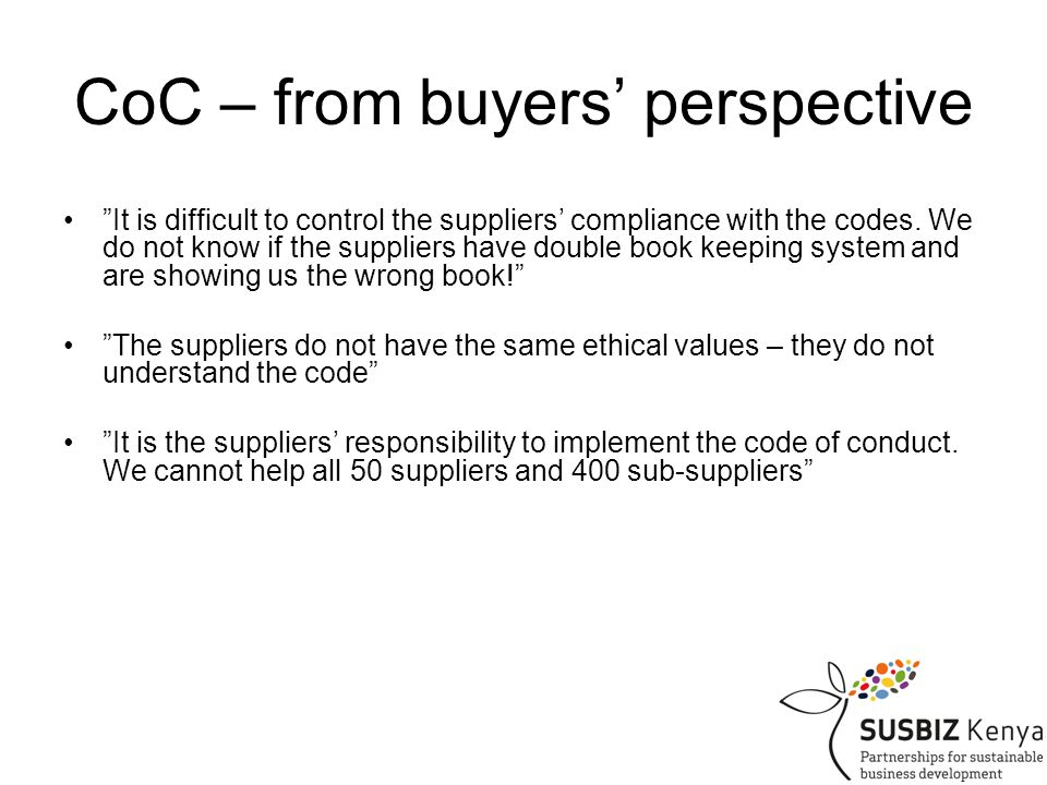 CoC – from buyers' perspective It is difficult to control the suppliers' compliance with the codes.