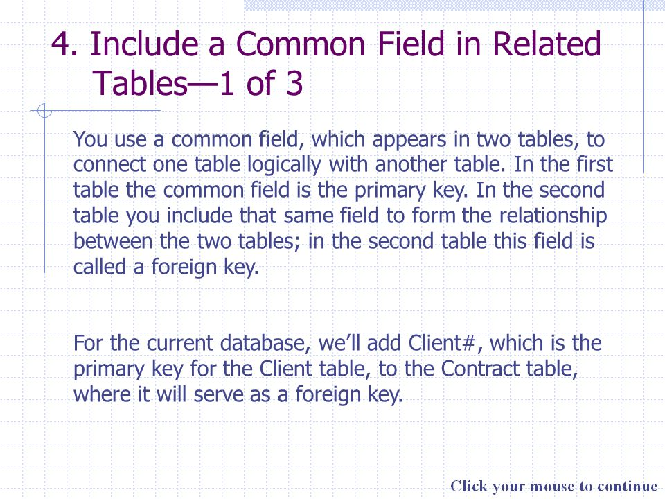 4. Include a Common Field in Related Tables—1 of 3 You use a common field, which appears in two tables, to connect one table logically with another ta