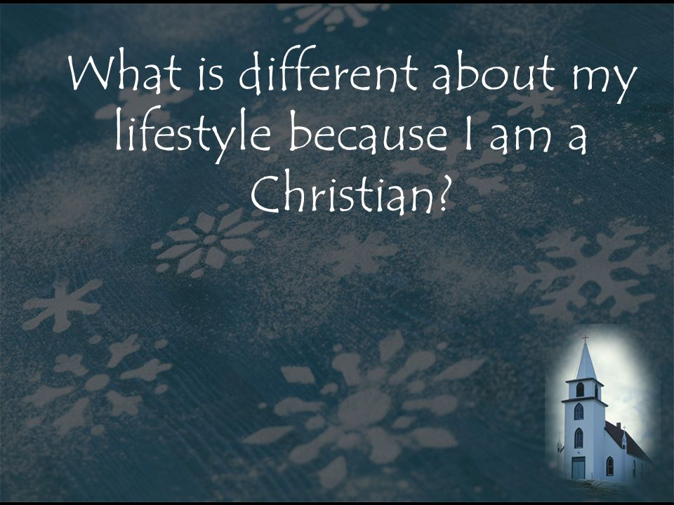 What is different about my lifestyle because I am a Christian