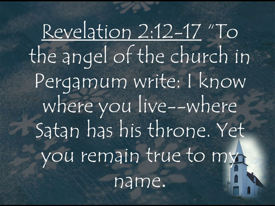 Revelation 2:12-17 To the angel of the church in Pergamum write: I know where you live--where Satan has his throne.