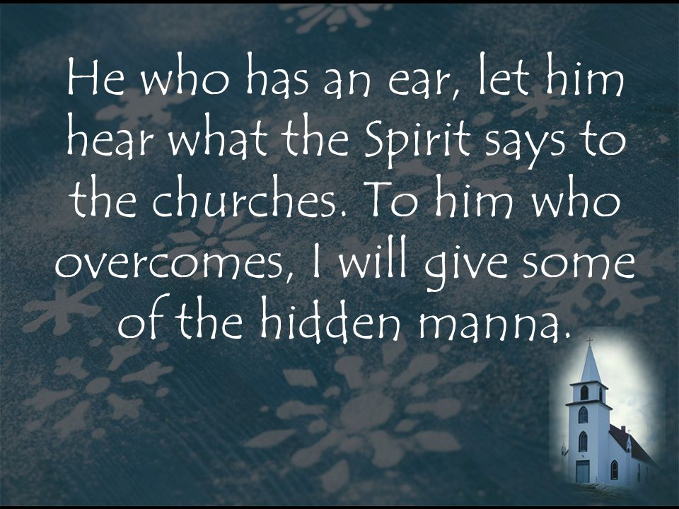 He who has an ear, let him hear what the Spirit says to the churches.