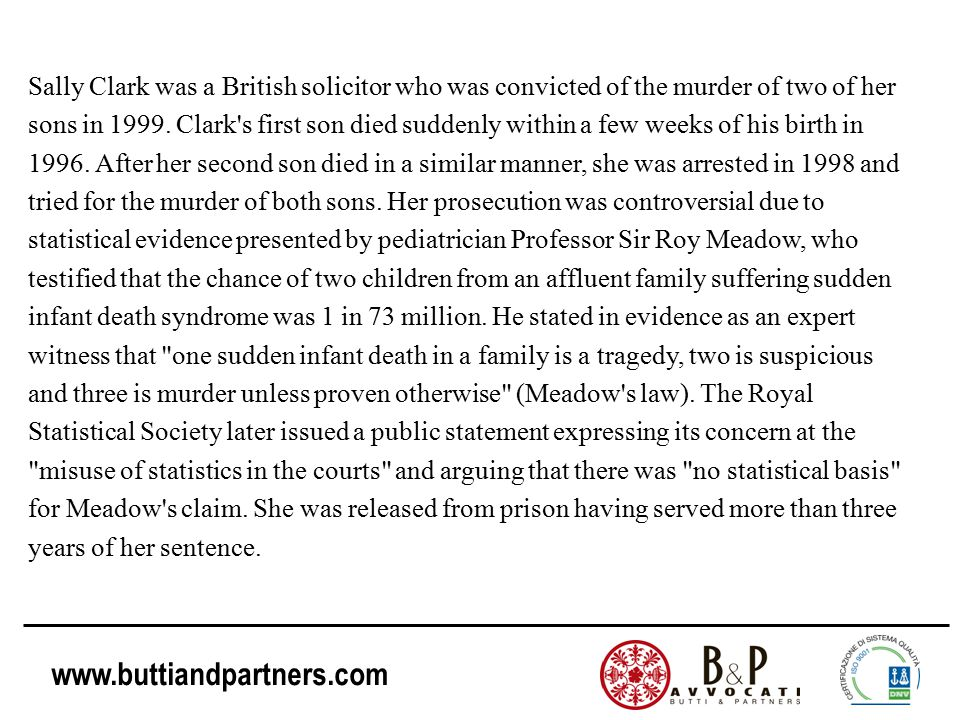 www.buttiandpartners.com Sally Clark was a British solicitor who was convicted of the murder of two of her sons in 1999. Clark's first son died sudden