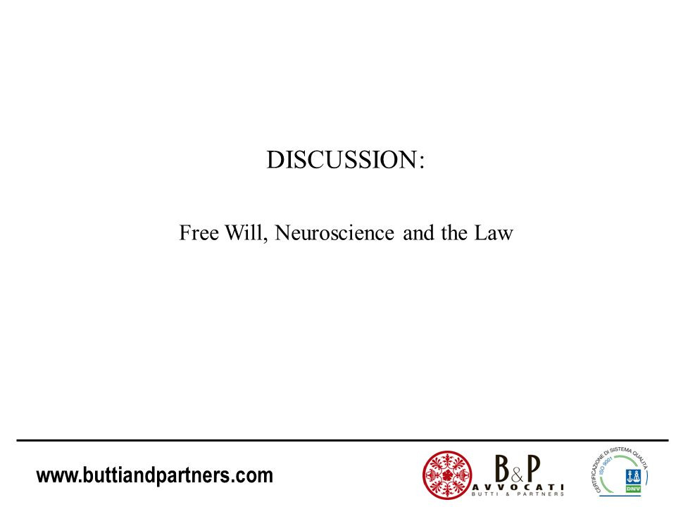 www.buttiandpartners.com DISCUSSION: Free Will, Neuroscience and the Law