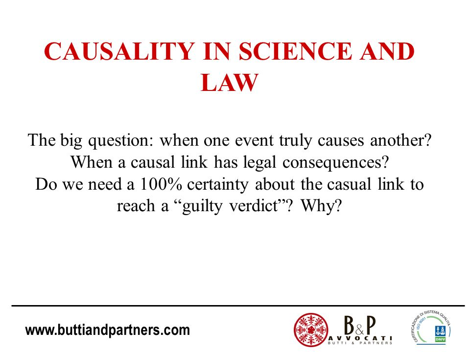 www.buttiandpartners.com CAUSALITY IN SCIENCE AND LAW The big question: when one event truly causes another? When a causal link has legal consequences