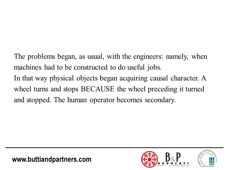 www.buttiandpartners.com The problems began, as usual, with the engineers: namely, when machines had to be constructed to do useful jobs. In that way