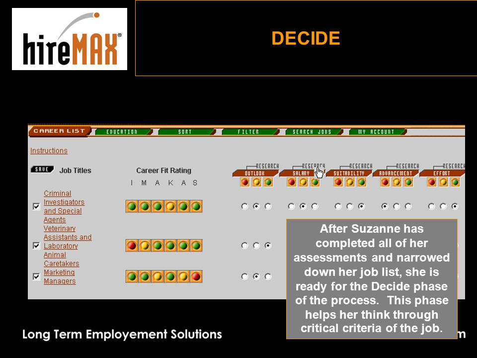 DECIDE After Suzanne has completed all of her assessments and narrowed down her job list, she is ready for the Decide phase of the process.