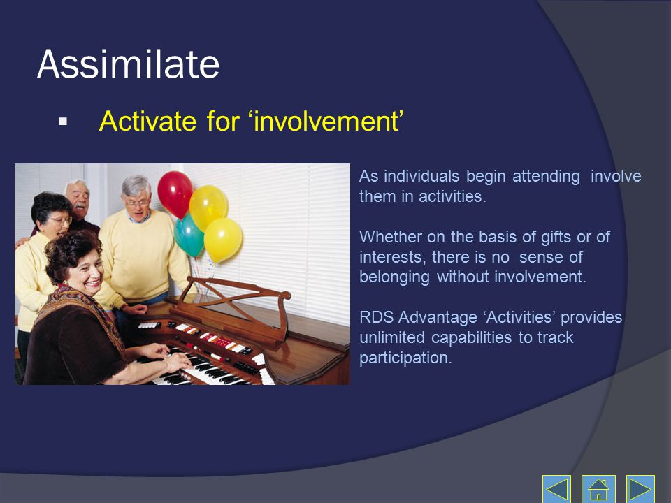 Assimilate As individuals begin attending involve them in activities.