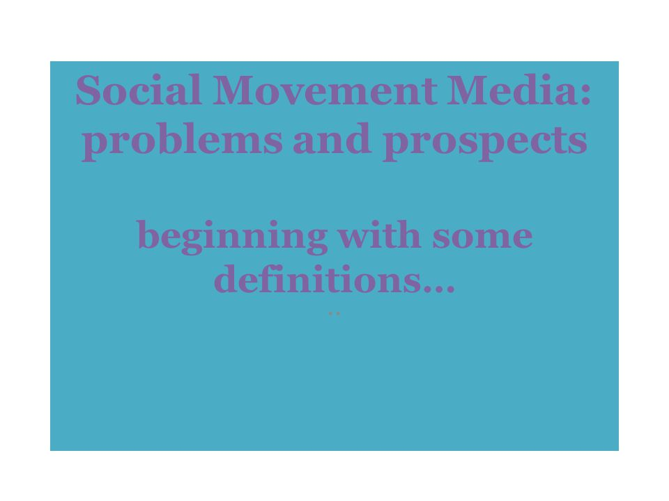 Social Movement Media: problems and prospects beginning with some definitions…..