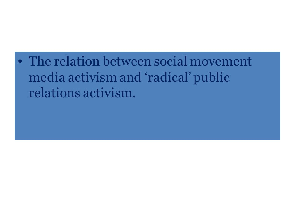 The relation between social movement media activism and 'radical' public relations activism.