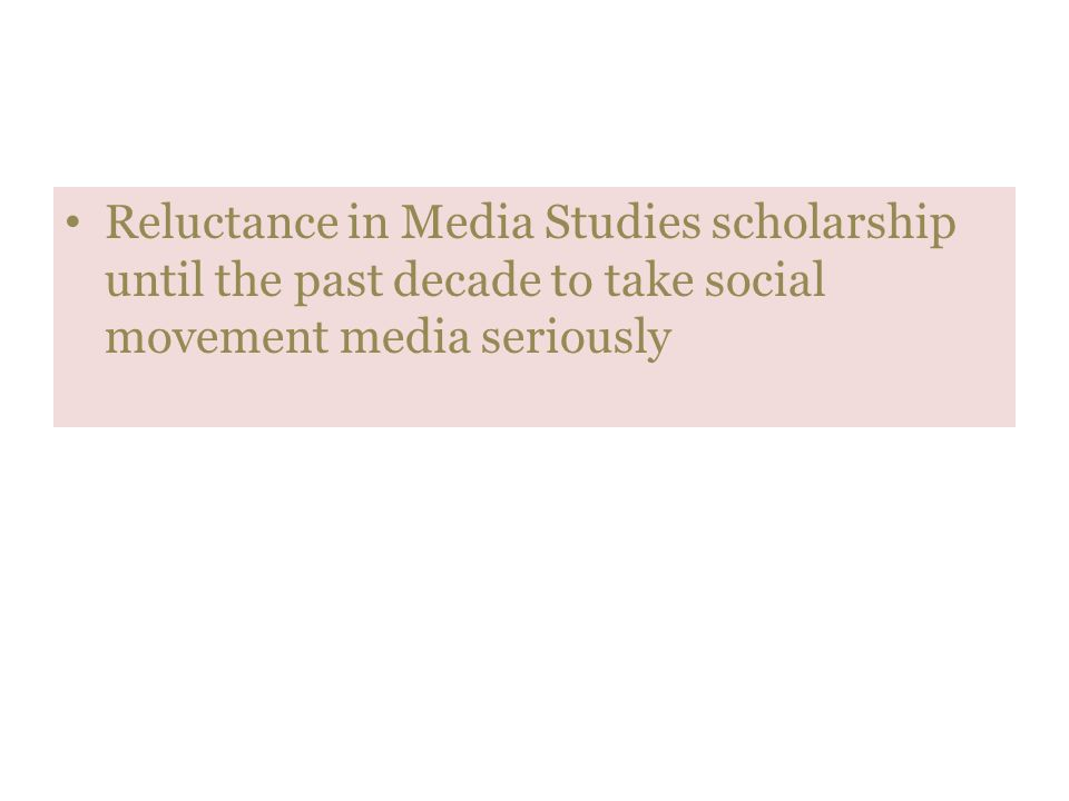 Reluctance in Media Studies scholarship until the past decade to take social movement media seriously