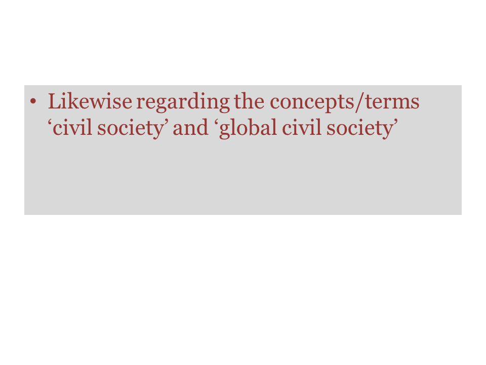 Likewise regarding the concepts/terms 'civil society' and 'global civil society'