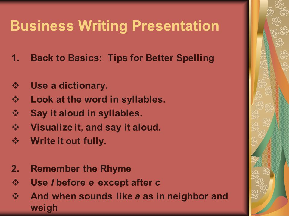 Business Writing Presentation 1.Back to Basics: Tips for Better Spelling  Use a dictionary.
