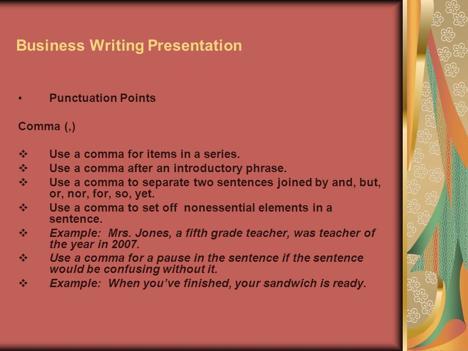 Business Writing Presentation Punctuation Points Comma (,)  Use a comma for items in a series.