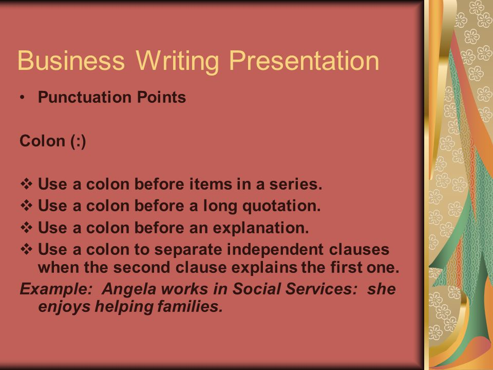 Business Writing Presentation Punctuation Points Colon (:)  Use a colon before items in a series.