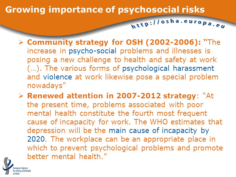 Growing importance of psychosocial risks  Community strategy for OSH (2002-2006): The increase in psycho-social problems and illnesses is posing a new challenge to health and safety at work (…).