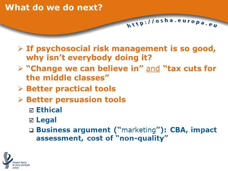 What do we do next.  If psychosocial risk management is so good, why isn't everybody doing it.