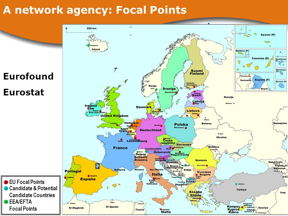 A network agency: Focal Points EU Focal Points EEA/EFTA Focal Points Candidate & Potential Candidate Countries Eurofound Eurostat