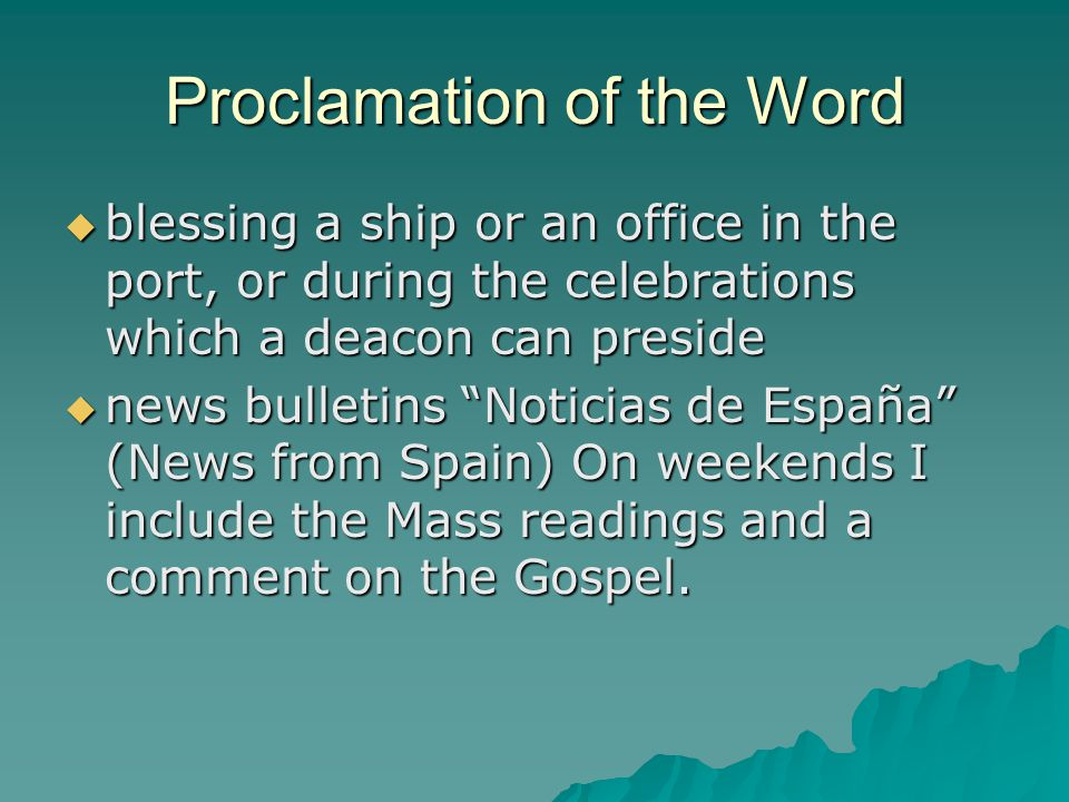 Proclamation of the Word  blessing a ship or an office in the port, or during the celebrations which a deacon can preside  news bulletins Noticias de España (News from Spain) On weekends I include the Mass readings and a comment on the Gospel.
