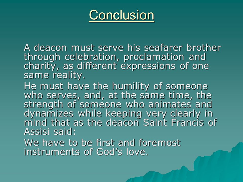Conclusion A deacon must serve his seafarer brother through celebration, proclamation and charity, as different expressions of one same reality.