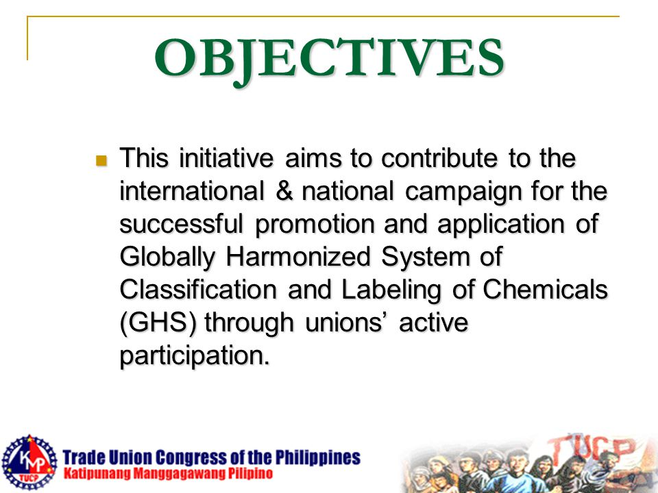 OBJECTIVES This initiative aims to contribute to the international & national campaign for the successful promotion and application of Globally Harmon