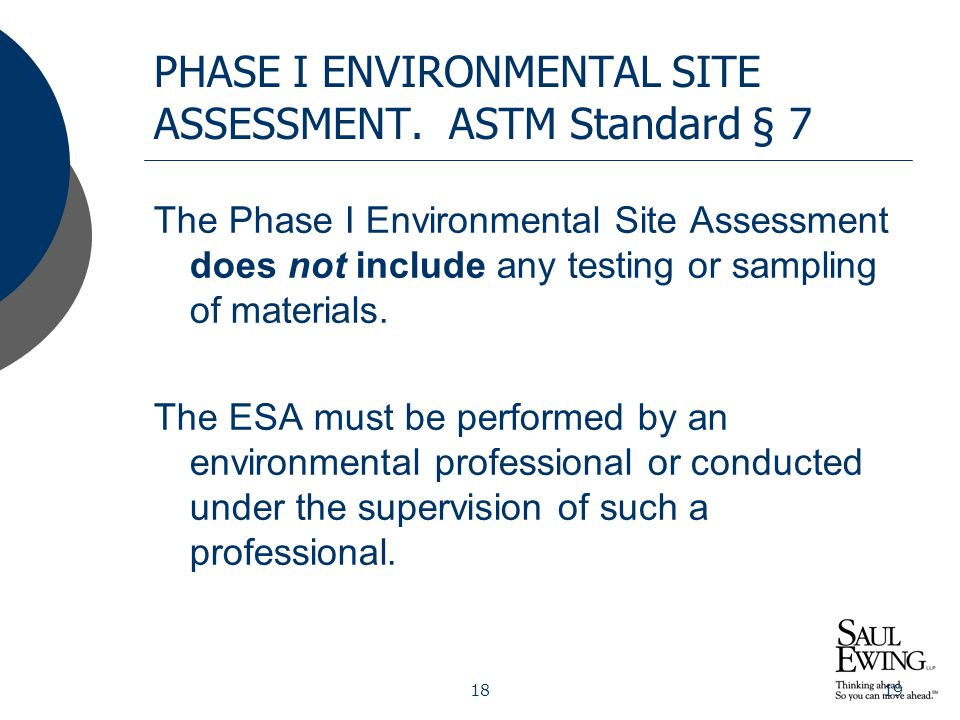 1819 PHASE I ENVIRONMENTAL SITE ASSESSMENT. ASTM Standard § 7 The Phase I Environmental Site Assessment does not include any testing or sampling of ma