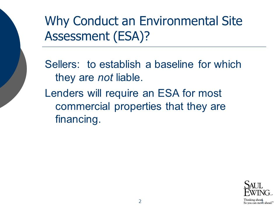 23 Why Conduct an Environmental Site Assessment (ESA)? Sellers: to establish a baseline for which they are not liable. Lenders will require an ESA for