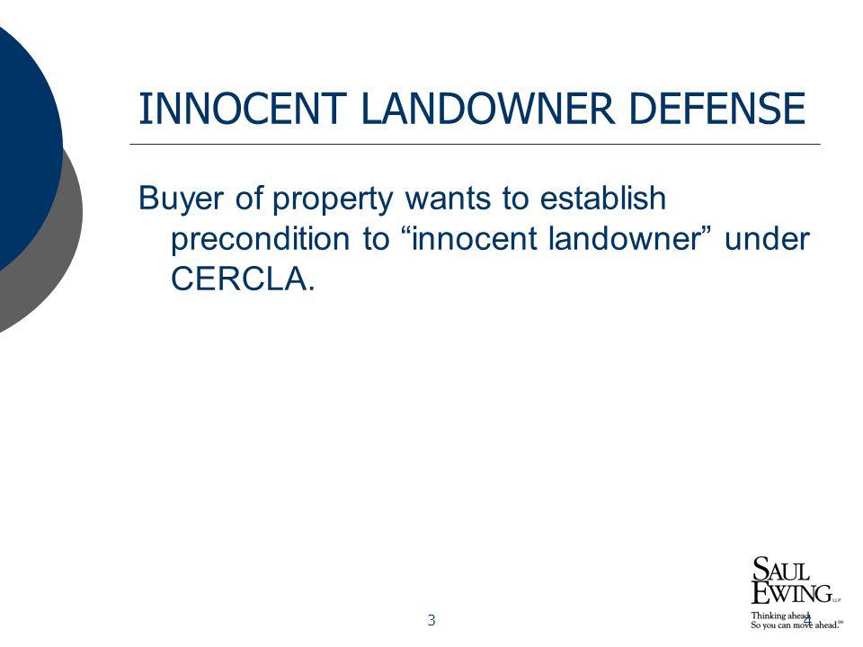 "34 INNOCENT LANDOWNER DEFENSE Buyer of property wants to establish precondition to ""innocent landowner"" under CERCLA."