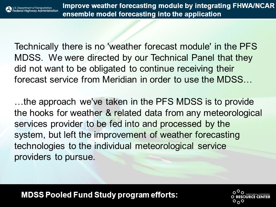 Technically there is no 'weather forecast module' in the PFS MDSS. We were directed by our Technical Panel that they did not want to be obligated to c