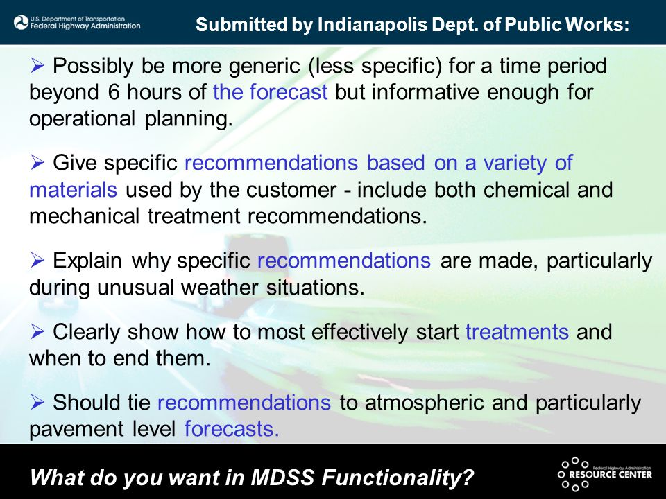 What do you want in MDSS Functionality? Submitted by Indianapolis Dept. of Public Works:  Possibly be more generic (less specific) for a time period
