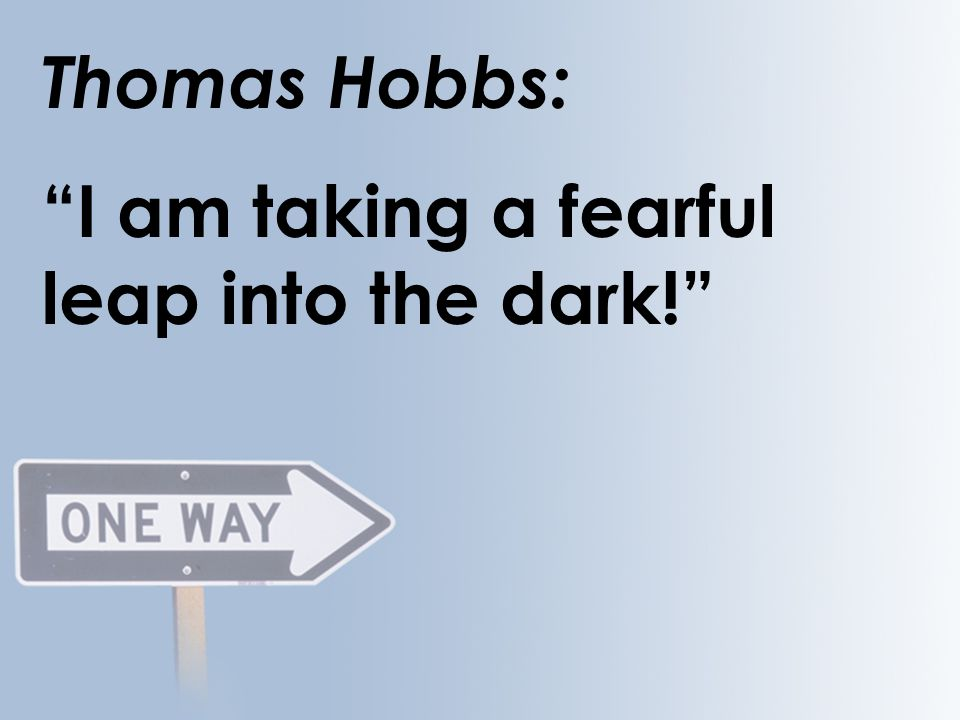 Thomas Hobbs: I am taking a fearful leap into the dark!