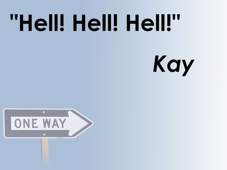 Hell! Hell! Hell! Kay