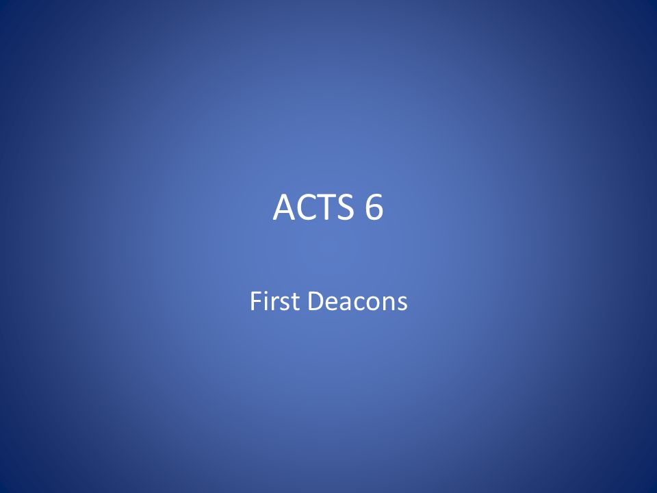 ACTS 6 First Deacons
