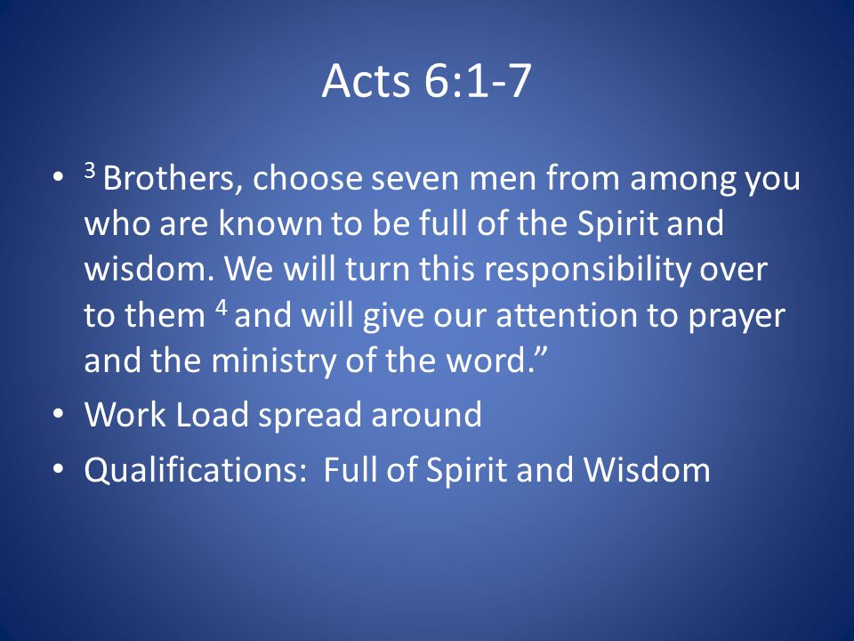 Acts 6:1-7 3 Brothers, choose seven men from among you who are known to be full of the Spirit and wisdom.