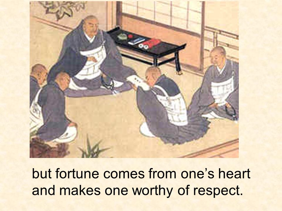 but fortune comes from one's heart and makes one worthy of respect.