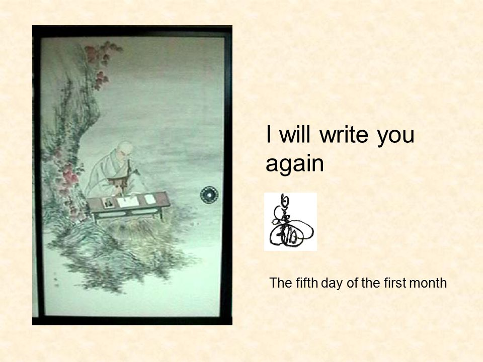 I will write you again The fifth day of the first month