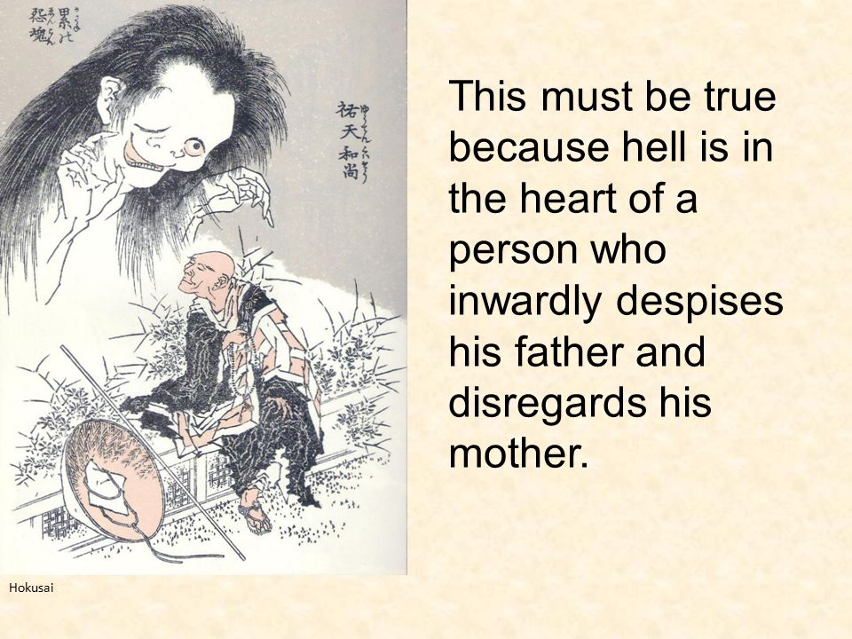 This must be true because hell is in the heart of a person who inwardly despises his father and disregards his mother. Hokusai