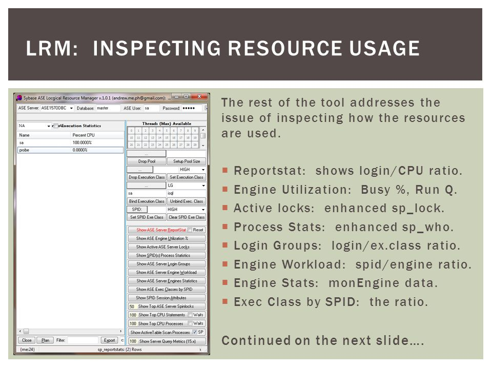 The rest of the tool addresses the issue of inspecting how the resources are used.  Reportstat: shows login/CPU ratio.  Engine Utilization: Busy %,