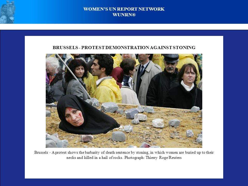 WOMEN'S UN REPORT NETWORK WUNRN® Brussels - A protest shows the barbarity of death sentence by stoning, in which women are buried up to their necks an