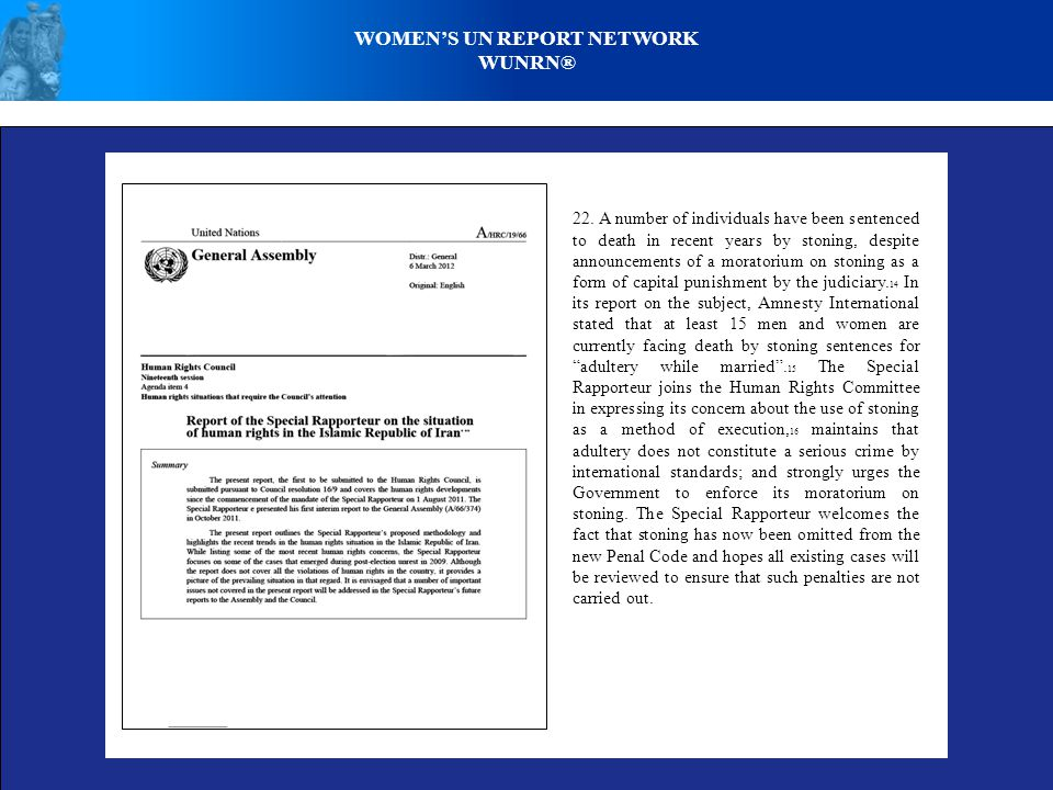 WOMEN'S UN REPORT NETWORK WUNRN® 22. A number of individuals have been sentenced to death in recent years by stoning, despite announcements of a morat