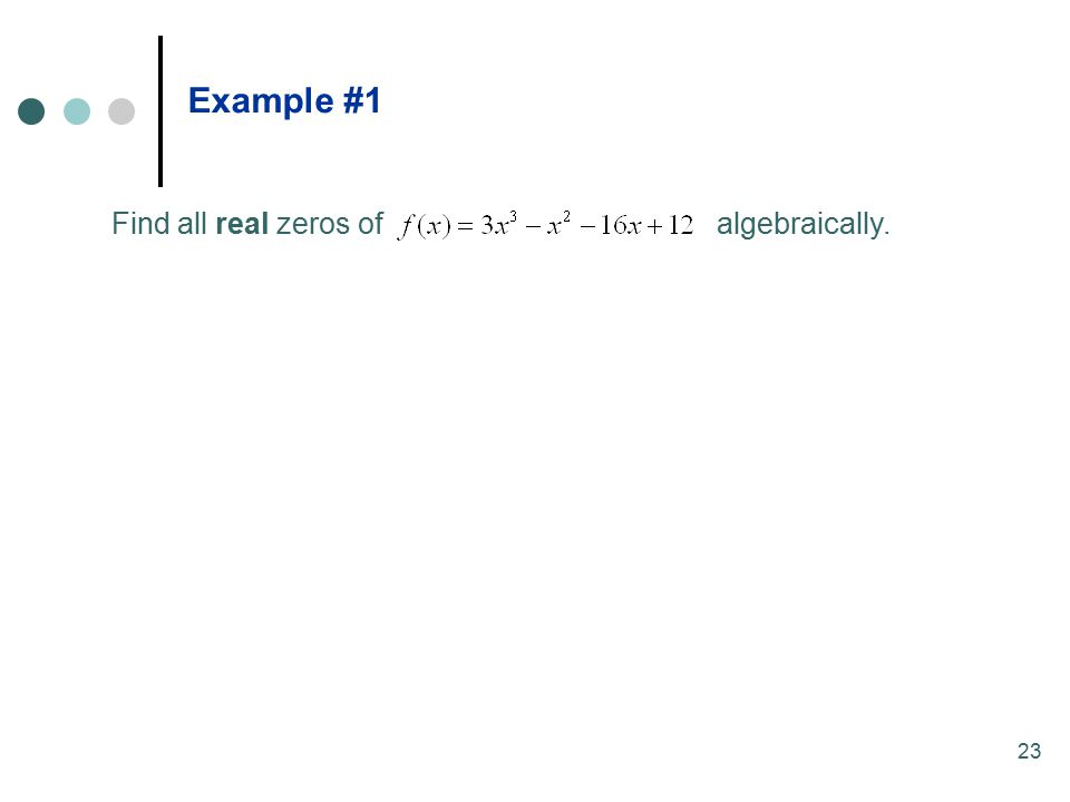 23 Find all real zeros of algebraically. Example #1